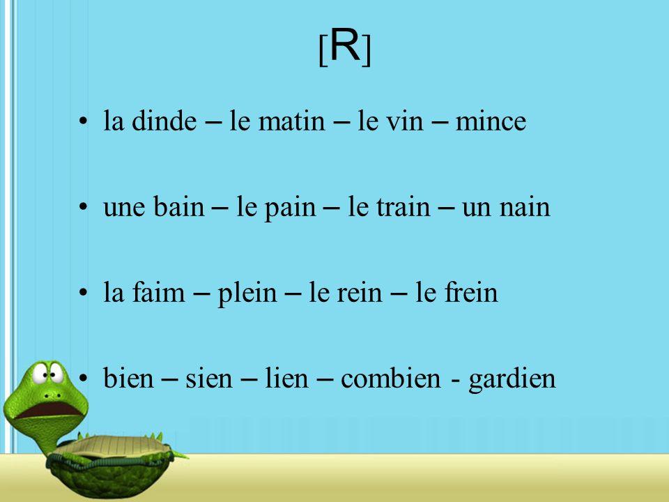 [R] la dinde – le matin – le vin – mince